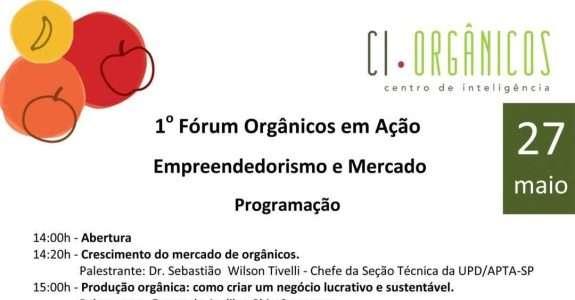 1º Fórum Orgânicos em Ação – Empreendedorismo e Mercado